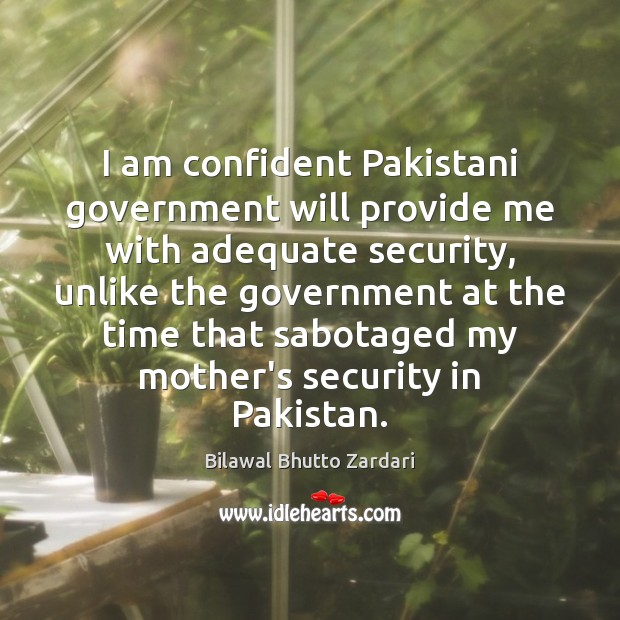 Image, I am confident Pakistani government will provide me with adequate security, unlike