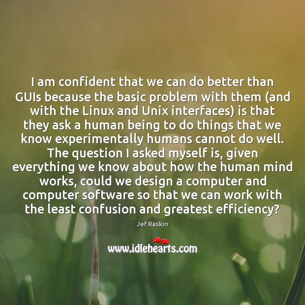 Image, I am confident that we can do better than GUIs because the