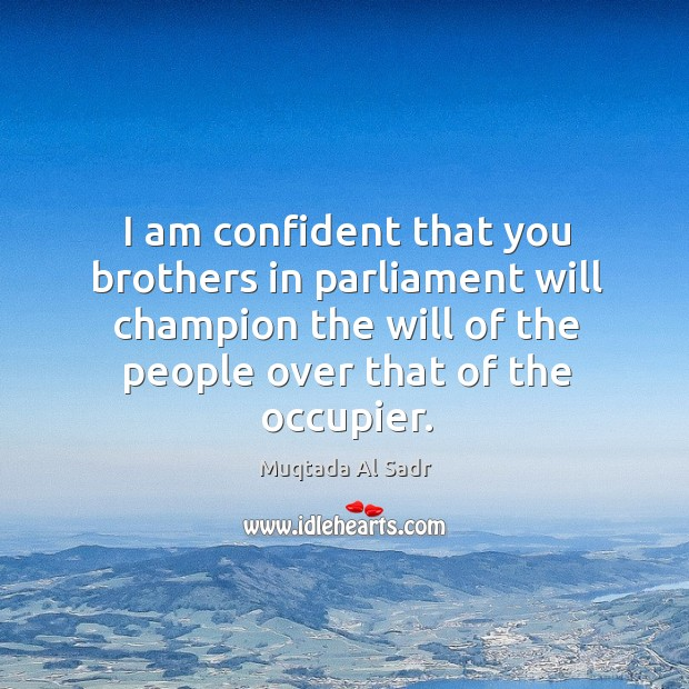 I am confident that you brothers in parliament will champion the will of the people over that of the occupier. Image