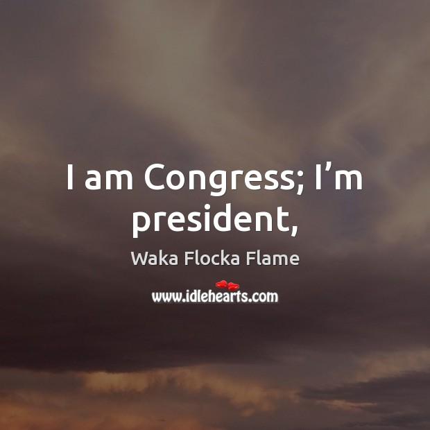 I am Congress; I'm president, Image