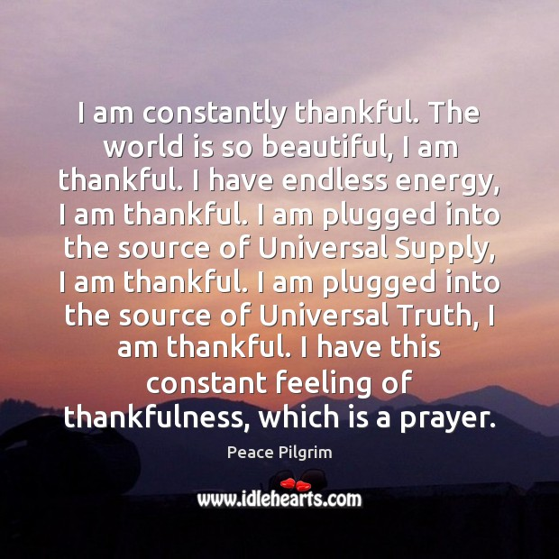 Image, I am constantly thankful. The world is so beautiful, I am thankful.