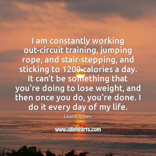 Image, I am constantly working out-circuit training, jumping rope, and stair-stepping, and sticking