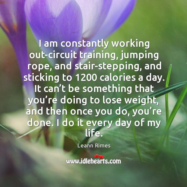 I am constantly working out-circuit training, jumping rope, and stair-stepping Image