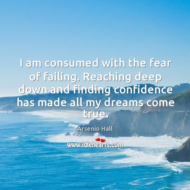 Image, I am consumed with the fear of failing. Reaching deep down and finding confidence has made all my dreams come true.