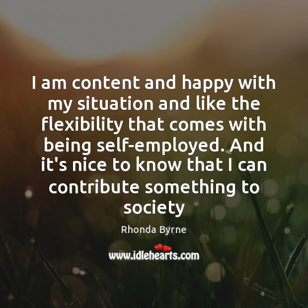 Image, I am content and happy with my situation and like the flexibility