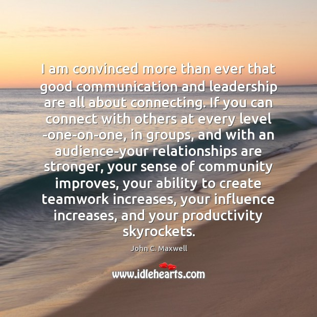 Image, I am convinced more than ever that good communication and leadership are