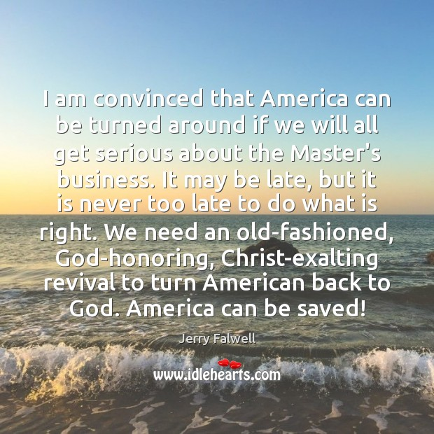 I am convinced that America can be turned around if we will Jerry Falwell Picture Quote