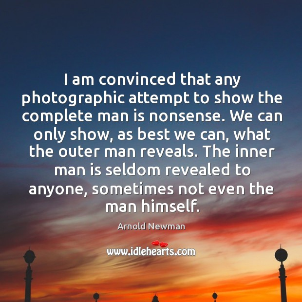 Image, I am convinced that any photographic attempt to show the complete man