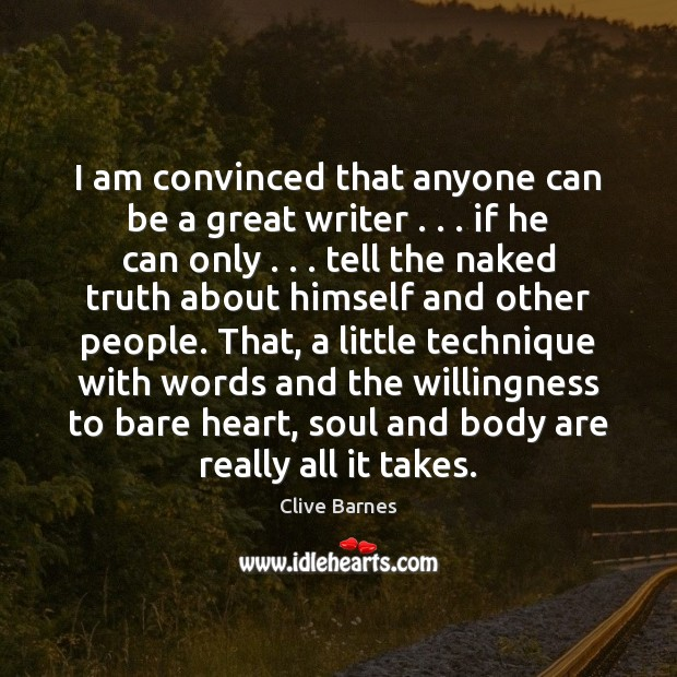 Image, I am convinced that anyone can be a great writer . . . if he