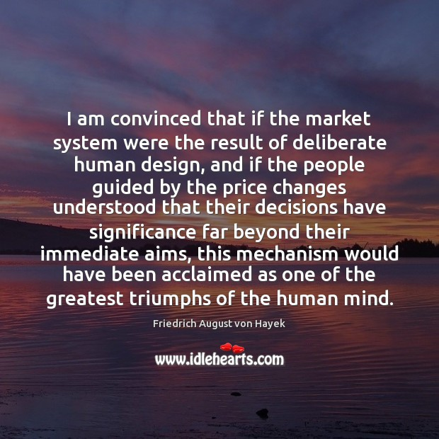 I am convinced that if the market system were the result of Image