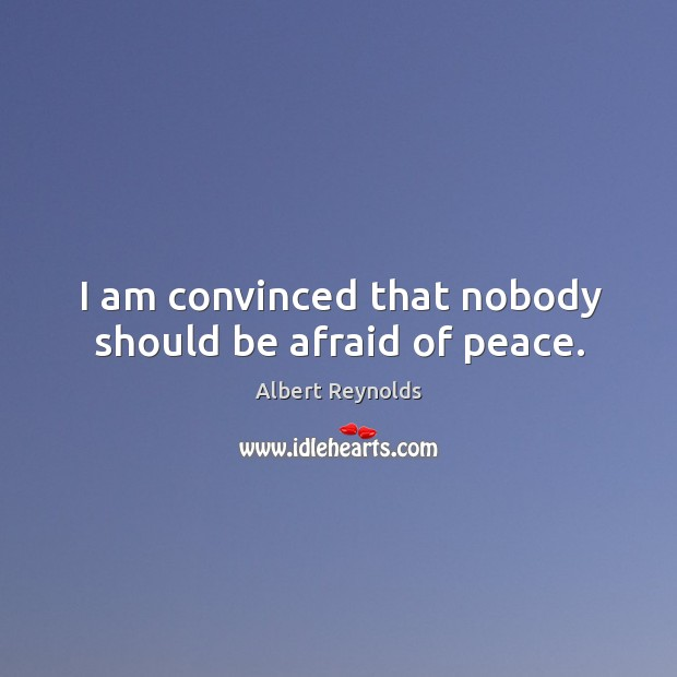 Image, I am convinced that nobody should be afraid of peace.
