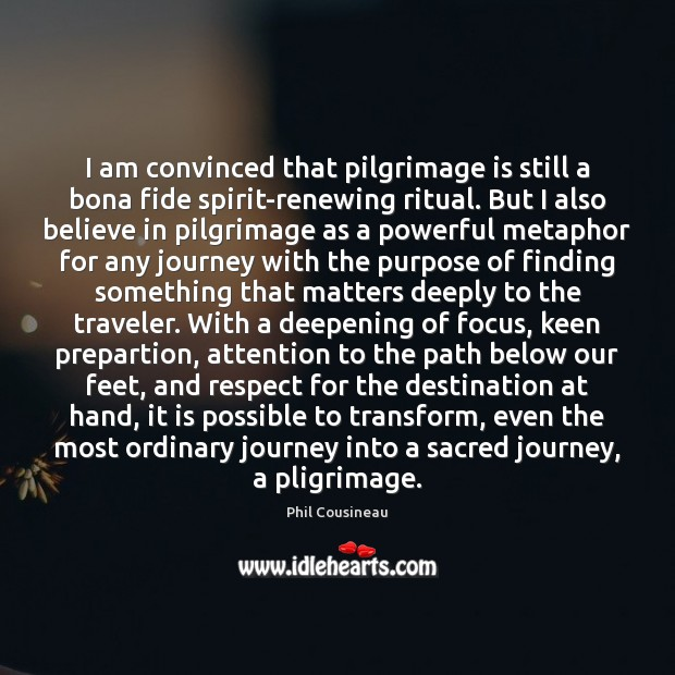 I am convinced that pilgrimage is still a bona fide spirit-renewing ritual. Image