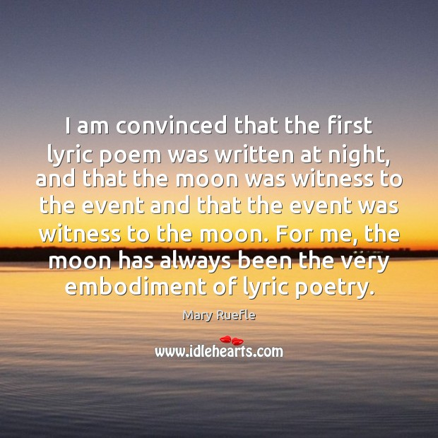 I am convinced that the first lyric poem was written at night, Mary Ruefle Picture Quote