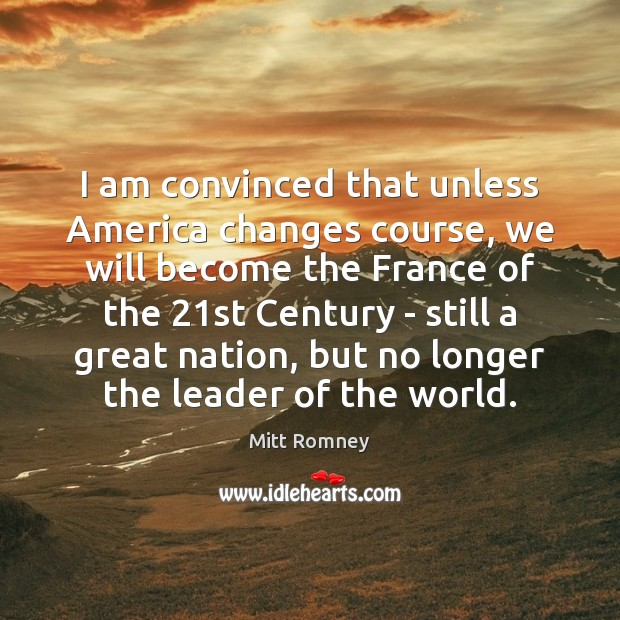 I am convinced that unless America changes course, we will become the Image
