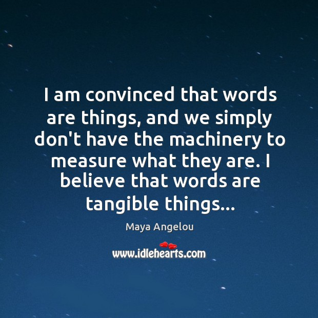 Image, I am convinced that words are things, and we simply don't have