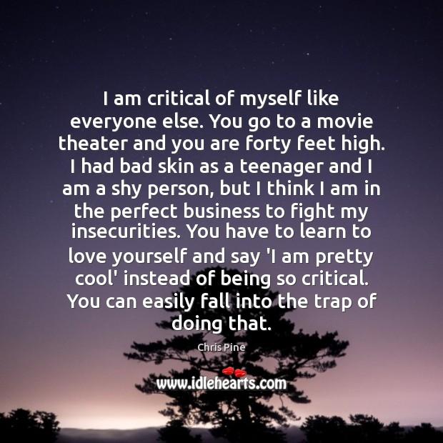 I am critical of myself like everyone else. You go to a Image