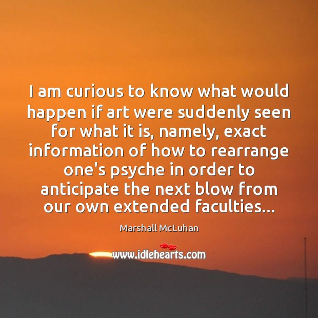 I am curious to know what would happen if art were suddenly Image