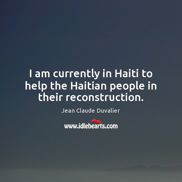 I am currently in Haiti to help the Haitian people in their reconstruction. Image