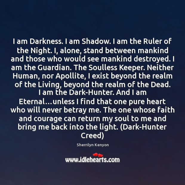 I am Darkness. I am Shadow. I am the Ruler of the Sherrilyn Kenyon Picture Quote