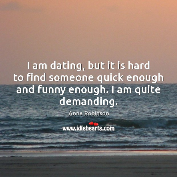 Image, I am dating, but it is hard to find someone quick enough