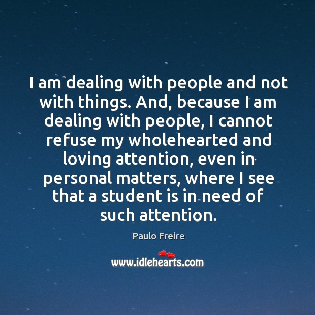 I am dealing with people and not with things. And, because I Image