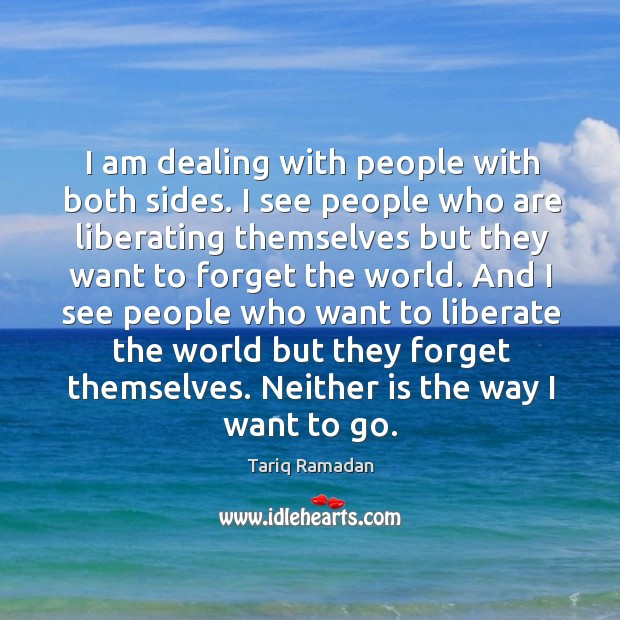 I am dealing with people with both sides. I see people who Image