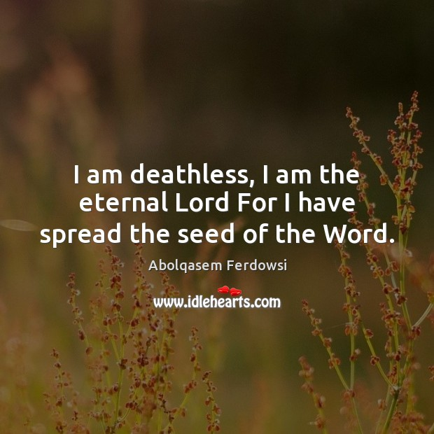 I am deathless, I am the eternal Lord For I have spread the seed of the Word. Image