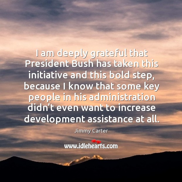 Image, I am deeply grateful that president bush has taken this initiative and this bold step