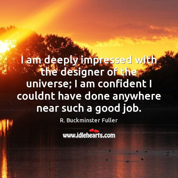 I am deeply impressed with the designer of the universe; I am R. Buckminster Fuller Picture Quote