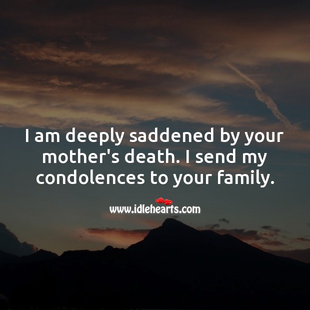 I am deeply saddened by your mother's death. My condolences to your family. Sympathy Quotes Image