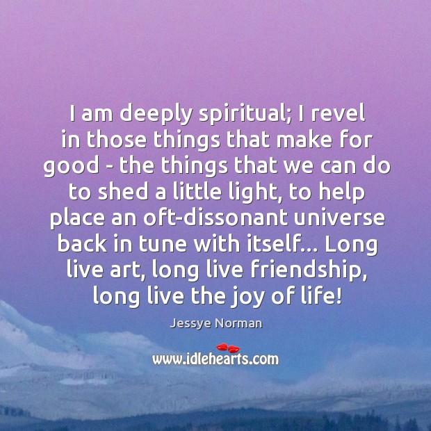 I am deeply spiritual; I revel in those things that make for Image