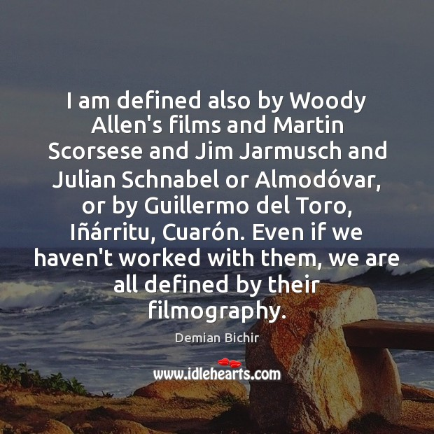 I am defined also by Woody Allen's films and Martin Scorsese and Demian Bichir Picture Quote