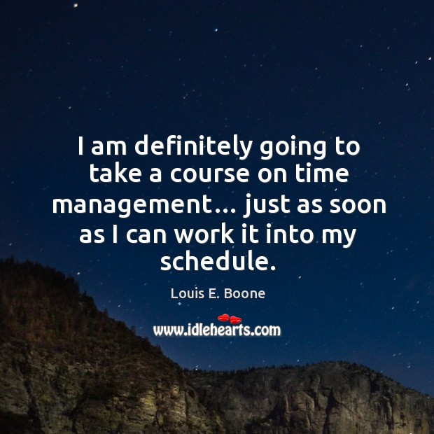 Image, I am definitely going to take a course on time management… just as soon as I can work it into my schedule.