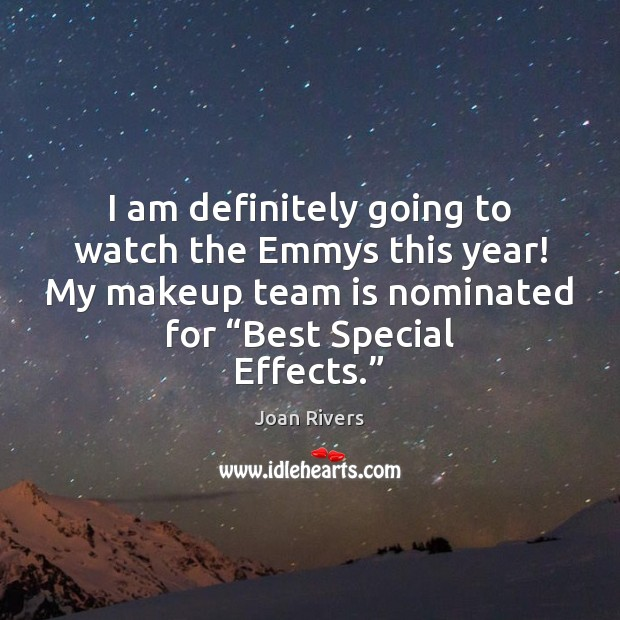 I am definitely going to watch the Emmys this year! My makeup Joan Rivers Picture Quote
