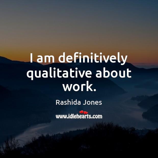 I am definitively qualitative about work. Rashida Jones Picture Quote