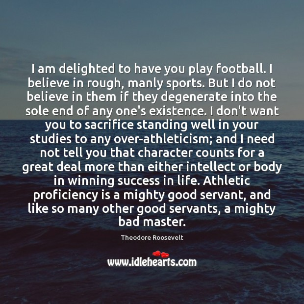 Image, I am delighted to have you play football. I believe in rough,