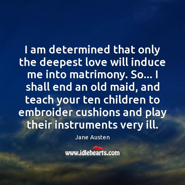 I am determined that only the deepest love will induce me into Image
