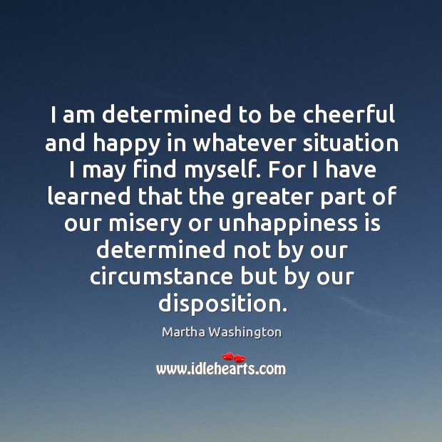 Image, I am determined to be cheerful and happy in whatever situation I may find myself.