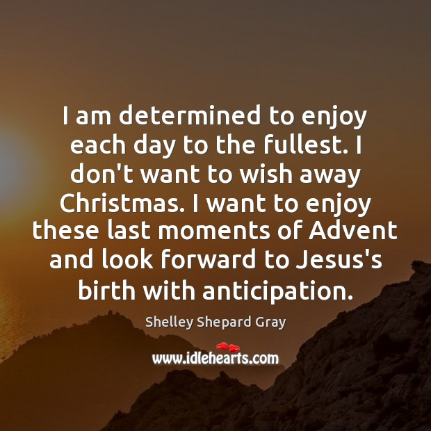 I am determined to enjoy each day to the fullest. I don't Christmas Quotes Image