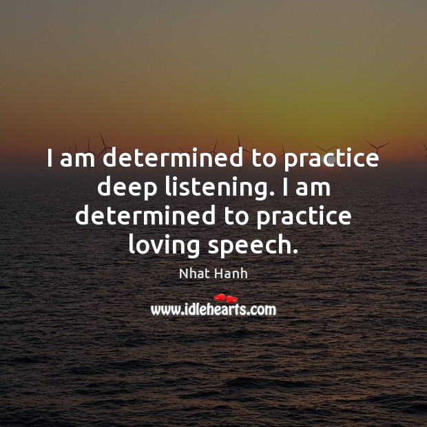 Image, I am determined to practice deep listening. I am determined to practice loving speech.