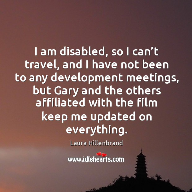 I am disabled, so I can't travel, and I have not been to any development meetings, but gary and Image