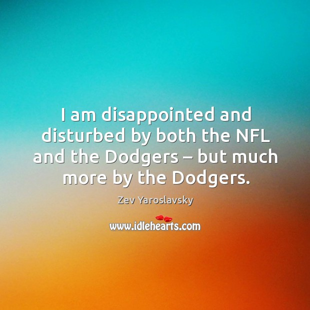I am disappointed and disturbed by both the nfl and the dodgers – but much more by the dodgers. Image