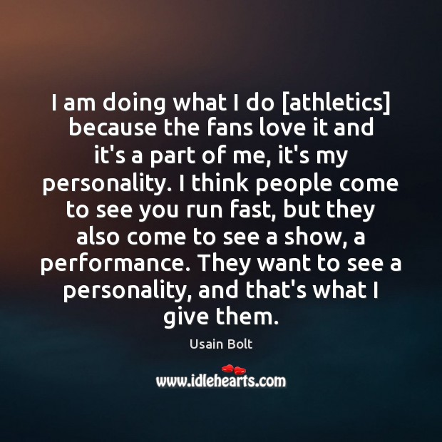 I am doing what I do [athletics] because the fans love it Usain Bolt Picture Quote