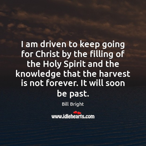 Image, I am driven to keep going for Christ by the filling of