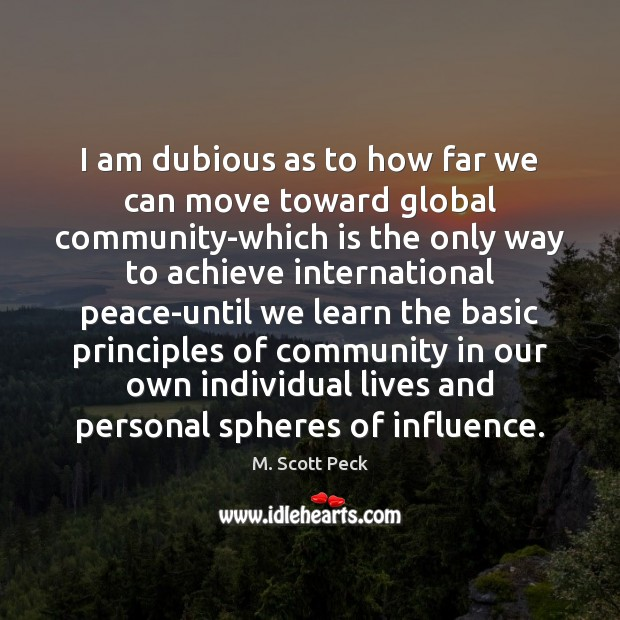 I am dubious as to how far we can move toward global M. Scott Peck Picture Quote