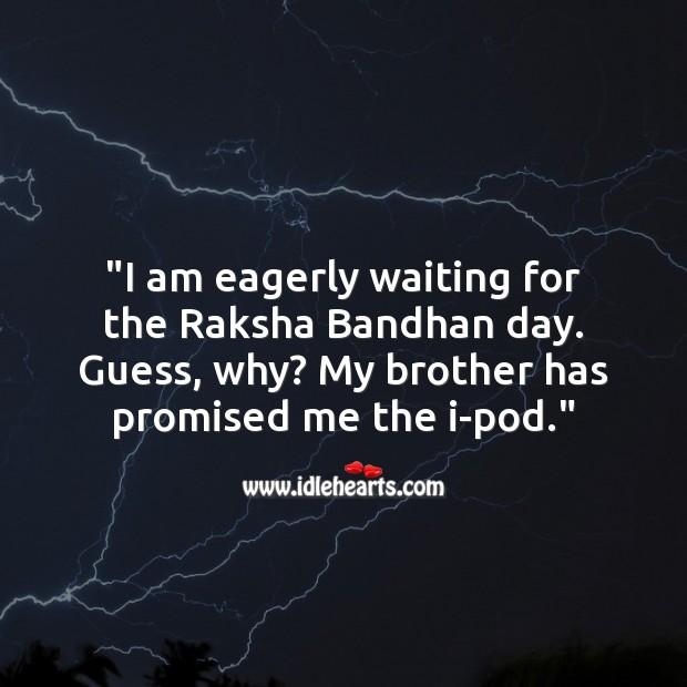 I am eagerly waiting for the raksha bandhan day. Raksha Bandhan Quotes Image