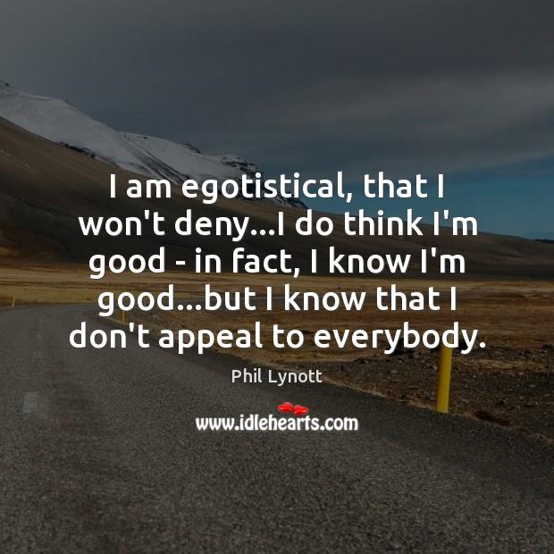 I am egotistical, that I won't deny…I do think I'm good Image