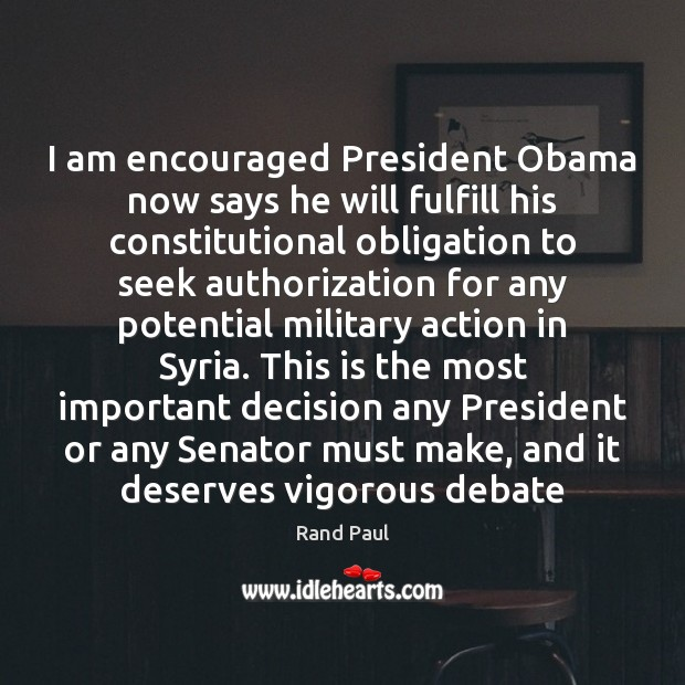 Image, I am encouraged President Obama now says he will fulfill his constitutional