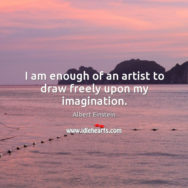 Image, I am enough of an artist to draw freely upon my imagination.