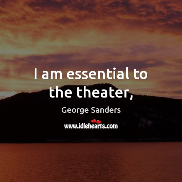 I am essential to the theater, Image